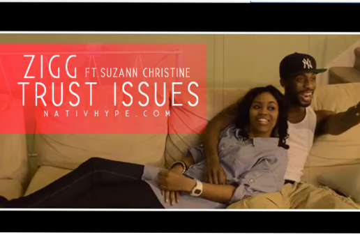 ZiGG (@THER3ALZIGG) – Trust Issues Ft. @SuzannChristine (Video)