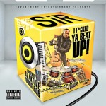 SiR (@SiR215) – I F*ucked Ya Beat Up! (Mixtape) (Hosted by @DJAktive & @YOUNGBOB_HSR)