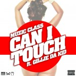 Muzic Class – Can I Touch Ft. Gillie Da Kid