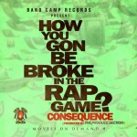 Consequence (@ItsTheCons) – How You Gon Be Broke In The Rap Game