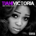 Tiani Victoria (@TianiVictoria) – Bad Bitch Audio (Mixtape)
