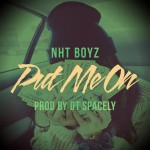 NHT Boyz (@NhtBoyz) – Put Me On (Produced by Spacely) (Hosted by @DjCosTheKid)