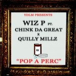 Wiz P – Pop A Perc Ft. Quilly Millz & Chinko Da Great