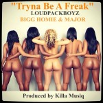 Bigg Homie x Major – Tryna Be A Freak (Prod by Killa Musiq)