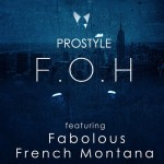 DJ Prostyle – FOH Ft. Fabolous & French Montana