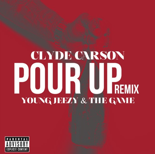 po Clyde Carson   Pour Up Remix Ft. Young Jeezy & The Game