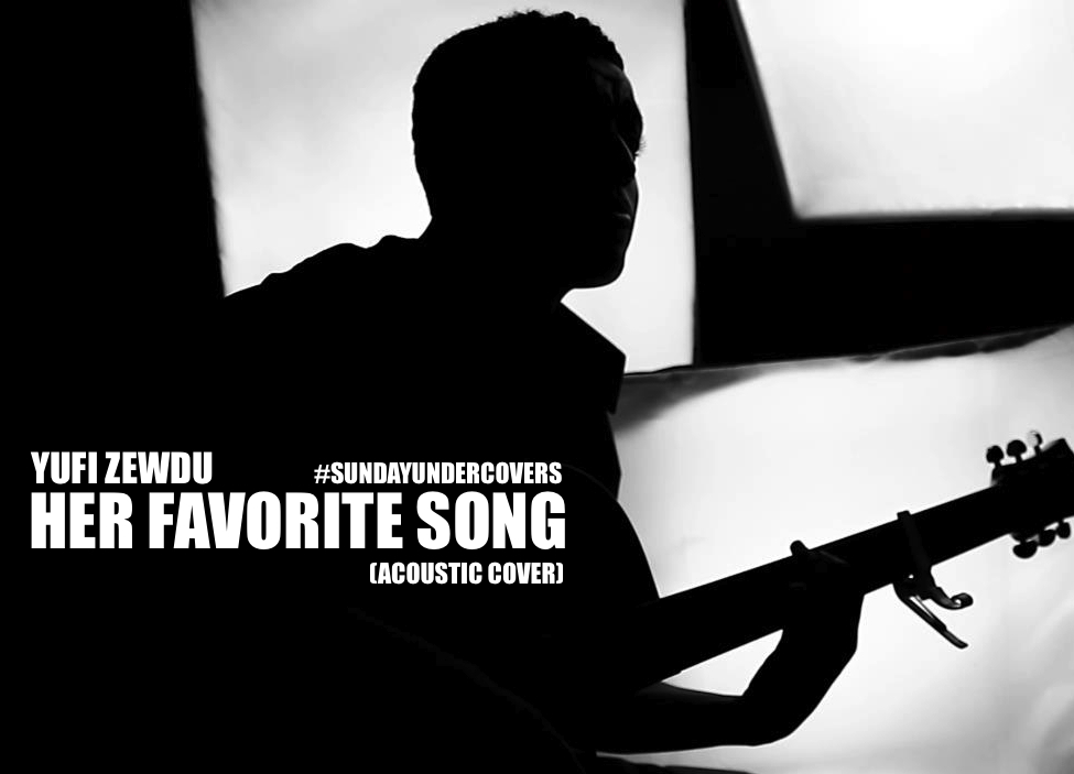 HER FAVORITE SONG COVER Yufi Zewdu   Her Favorite Song (Acoustic Cover)