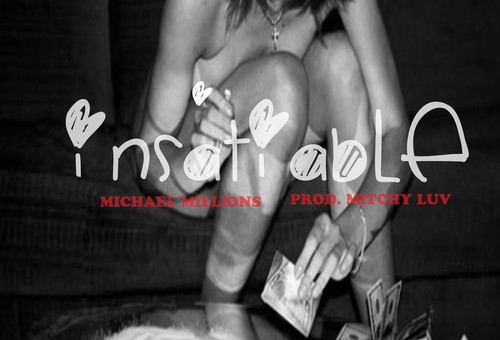 Michael Millions – Insatiable (Prod. by Mitchy Luv)