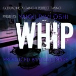 Yakki – Whip (Prod. by Bizzie Made)