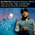 DJ Felli Fel – Dodgers Anthem 2013 Ft. Ice Cube, Tyga, Ty Dolla $ign, Warren G, Chino XL & Problem