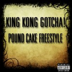 King Kong Gotcha – Pound Cake (Freestyle)