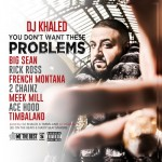 DJ Khaled – You Dont Want These Problems Ft Big Sean, Rick Ross, French Montana, 2 Chainz, Meek Mill, Ace Hood & Timbaland
