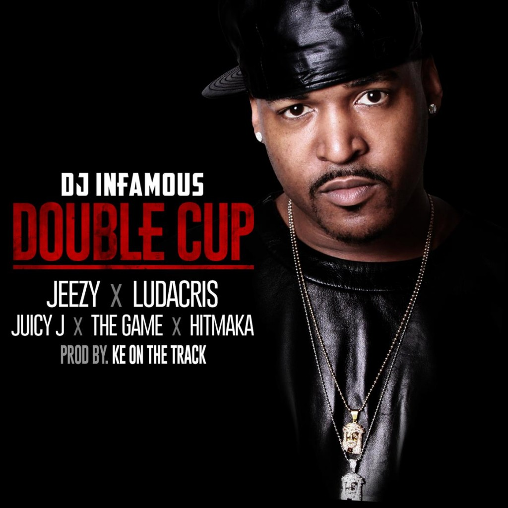DJ Infamous DoubleCup Clean.095800 1024x1024 DJ Infamous x Jeezy x Ludacris x Juicy J x The Game x Hitmaka   Double Cup (Prod. by Ke On the Track)