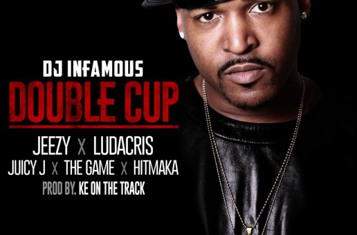 DJ Infamous x Jeezy x Ludacris x Juicy J x The Game x Hitmaka – Double Cup (Prod. by Ke On the Track)