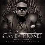 King Carter – Game Of Thrones (Mixtape) (Hosted by DJ Chuck T)