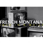 French Montana – Once In A While Ft. Max B (Official Video) (Dir by. @EifRivera)