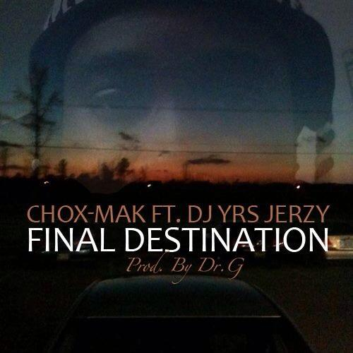 Chox Mak Ft. DJ YRS Jerzy Final Destination Chox Mak Ft. DJ YRS Jerzy   Final Destination (Prod. By DR.G)