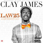 Clay James – Law 25 (Mixtape) (Hosted by DJ Iceberg, DR SR & DJ OuttaSpace)