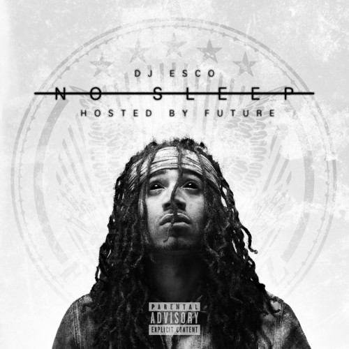 cover2 DJ Esco   No Sleep (Mixtape) (Hosted By Future)