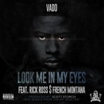 Vado – Look Me In My Eyes Ft. Rick Ross & French Montana (Prod by Scott Storch)