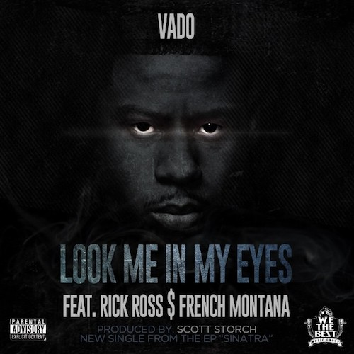 lookmeinmyeyes Vado   Look Me In My Eyes Ft. Rick Ross & French Montana (Prod by Scott Storch)