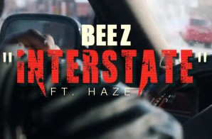 Beez – Interstate Ft. Haze (Video)