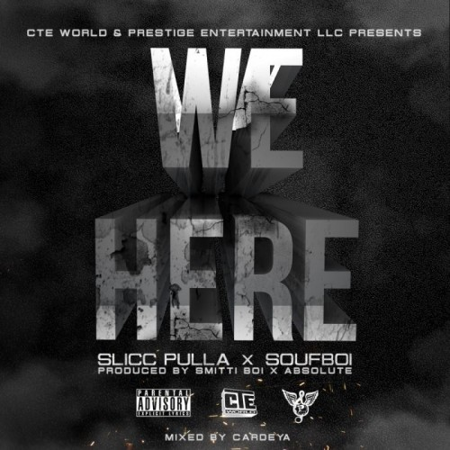 WeHerecover 500x500 Slicc Pulla x Soufboi   We Here (Prod. by Smitti Boi & Absolute)