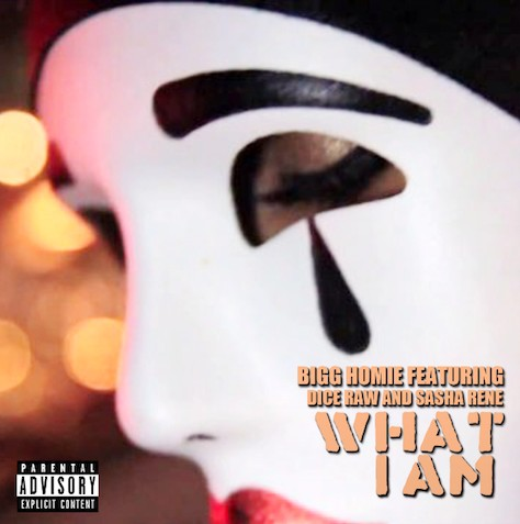 Bigg Homie - What I Am Ft. Dice Raw & Sasha Renee