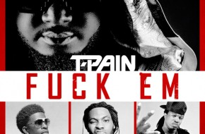 T-Pain – Fuck Em Ft. Rich Homie Quan, Waka Flocka & Young Cash