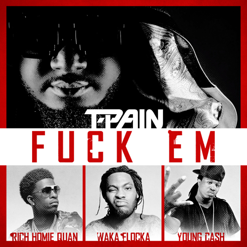 nr3KYry T Pain   Fuck Em Ft. Rich Homie Quan, Waka Flocka & Young Cash