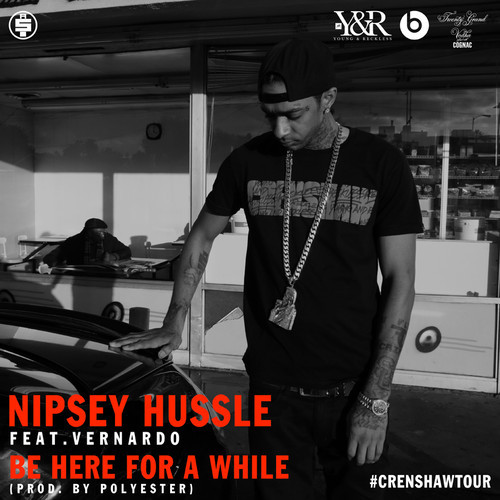 nipsey-hussle-x-vernando-be-here-a-while-HHS1987-2014