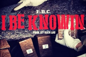 E.D.C – I Be Knowin (Prod. By Rich Lou)