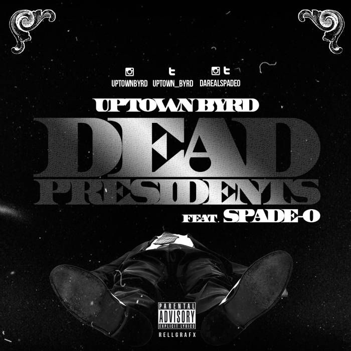 uptown byrd dead presidents ft spade o HHS1987 2014 Uptown Byrd   Dead Presidents Ft Spade O