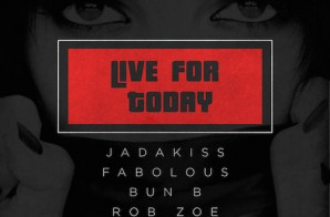 Jadakiss, Fabolous, Bun B, Rob Zoe & Anthony King – Live For Today