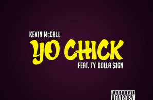 Kevin McCall – Yo Chick ft. Ty Dolla $ign