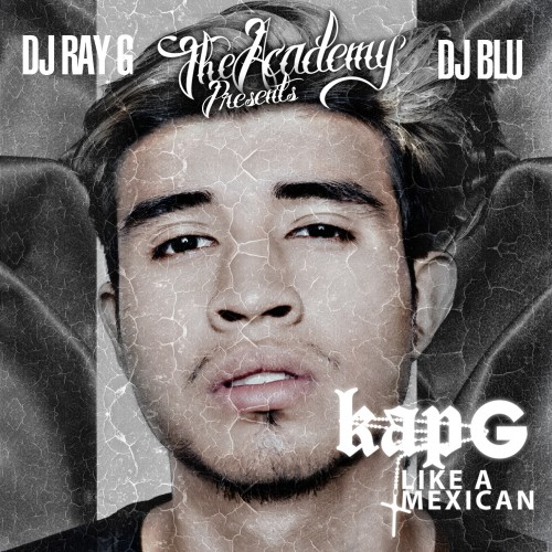 cover1 Kap G   Like A Mexican (Mixtape) (Hosted by DJ Blu & DJ Ray G)