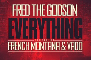 Fred The Godson – Everything feat. French Montana & Vado
