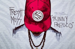 Fresh Moss – Skinny Fresco (Mixtape)