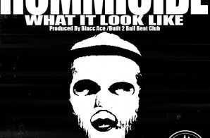 Hommicide – What It Look Like (Prod by Blacc Ace)