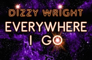 Dizzy Wright – Everywhere I Go