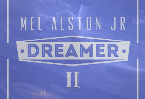 Mel Alston Jr – Dreamer II Ft. Trel Mack & Rich Quick