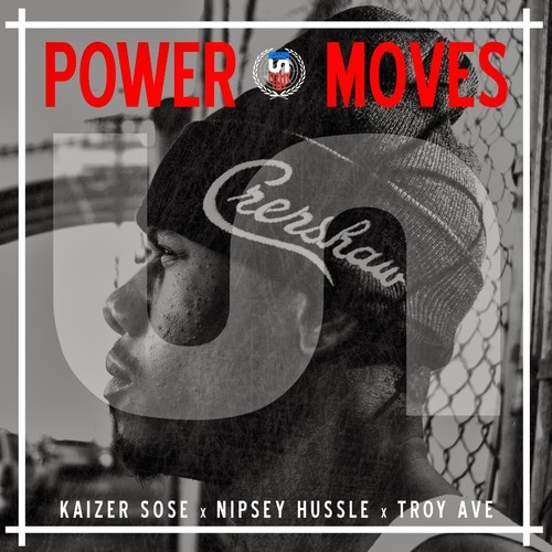 artworks 000075393828 4irxnd t500x500 Kaizer Sose, Nipsey Hussle &Troy Ave   Power Moves (Prod. By Johnny Juliano)