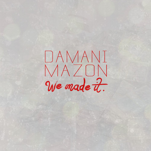artworks 000075933228 mhxy7q t500x500 Damani & MAZON   We Made It (Freestyle)