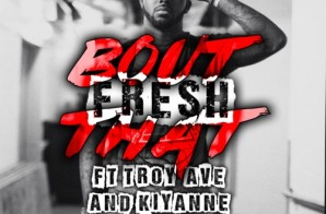 Fre$h – Bout That Ft. Troy Ave & Kiyanne