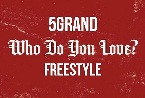 5 Grand – Who Do You Love Freestyle