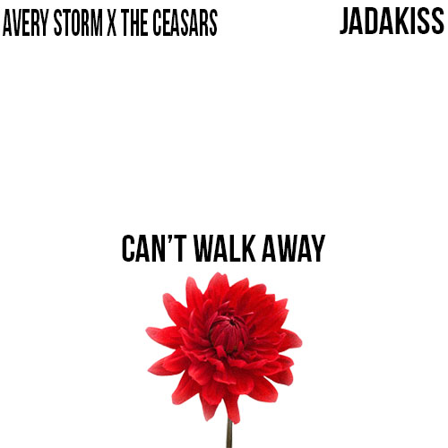 cantwalkaway Avery Storm & The Ceasars   Cant Walk Away Ft. Jadakiss