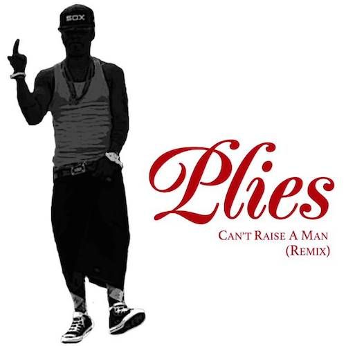 plies Plies   Cant Raise A Man (Remix)