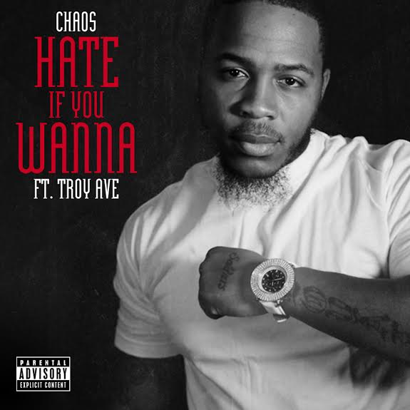 unnamed18 Chaos   Hate If You Wanna Ft. Troy Ave