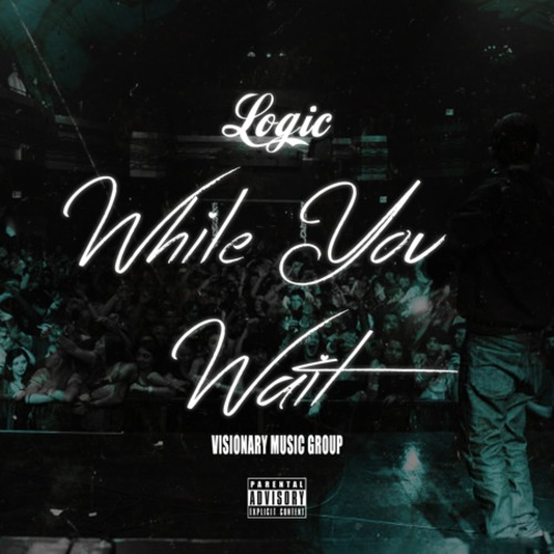 while you wait Logic   While You Wait (Prod. By Swiff D)
