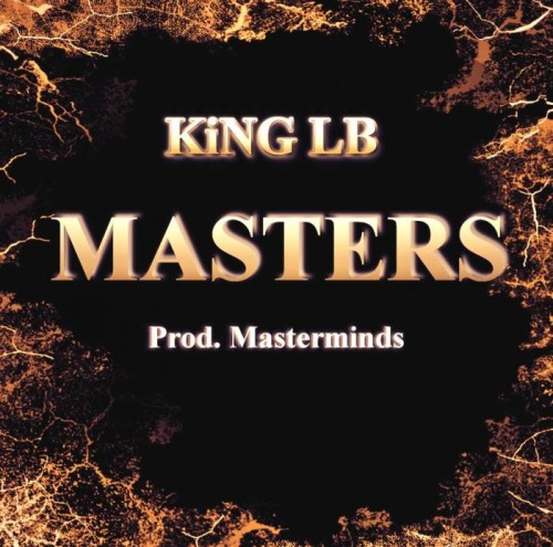 KiNG LB Masters gpx 500x495 KiNG LB   Masters (Prod. by Masterminds)